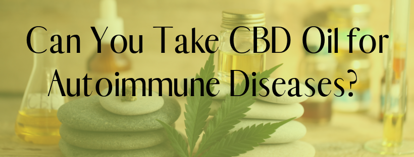 I am taking CBD Oil to Feel Better about My Autoimmune Diseases