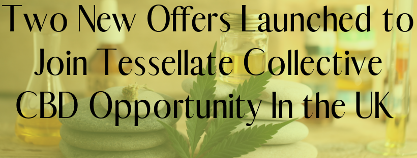 Two New Offers Launched to Join Tessellate Collective CBD Opportunity In the UK